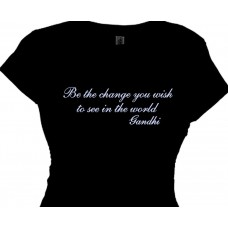 Be The Change You Wish To See In The World-Gandhi - Ladies Tee Shirt